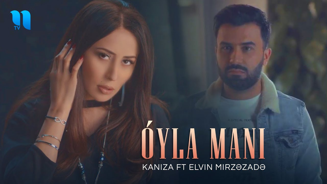 Kaniza ft Elvin Mirzəzadə - O'yla Mani (HD Video Klip)